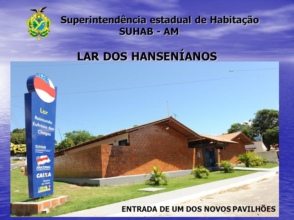 Superintendência estadual de Habitação SUHAB - AM Superintendência estadual de Habitação SUHAB - AM LAR DOS HANSENÍANOS ENTRADA DE UM DOS NOVOS PAVILH