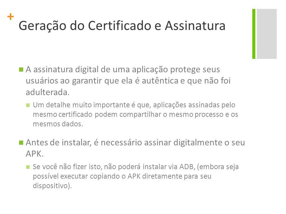 + Geração do Certificado e Assinatura A assinatura digital de uma aplicação protege seus usuários ao garantir que ela é autêntica e que não foi adulte