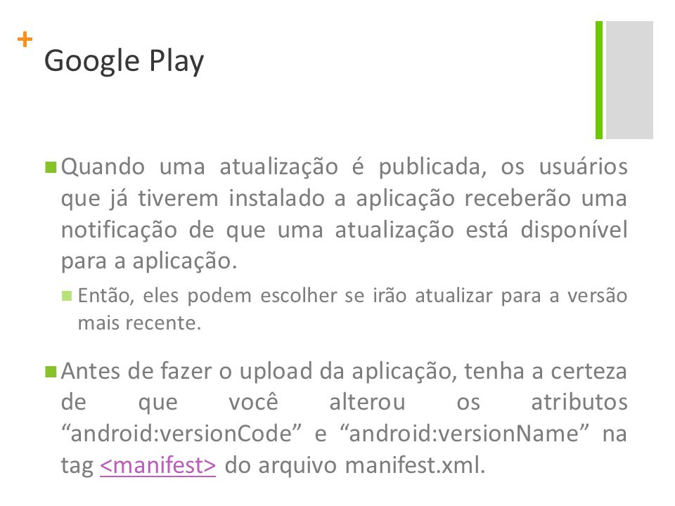 + Google Play Quando uma atualização é publicada, os usuários que já tiverem instalado a aplicação receberão uma notificação de que uma atualização está disponível para a aplicação.