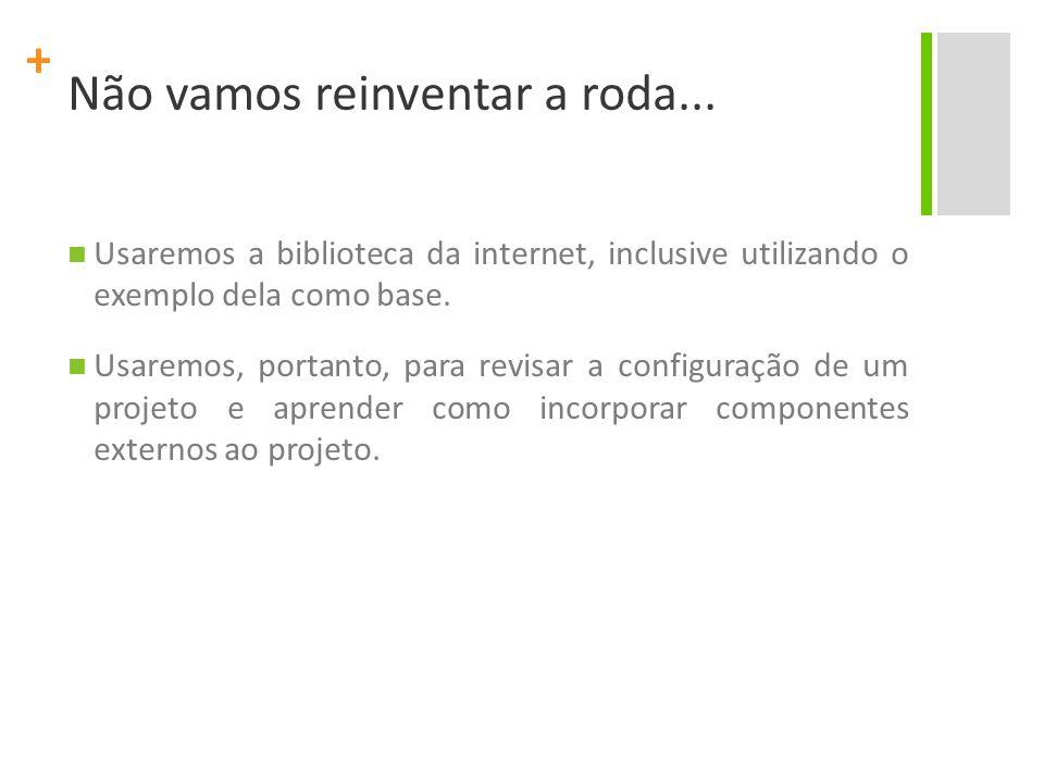 + Não vamos reinventar a roda... Usaremos a biblioteca da internet, inclusive utilizando o exemplo dela como base. Usaremos, portanto, para revisar a