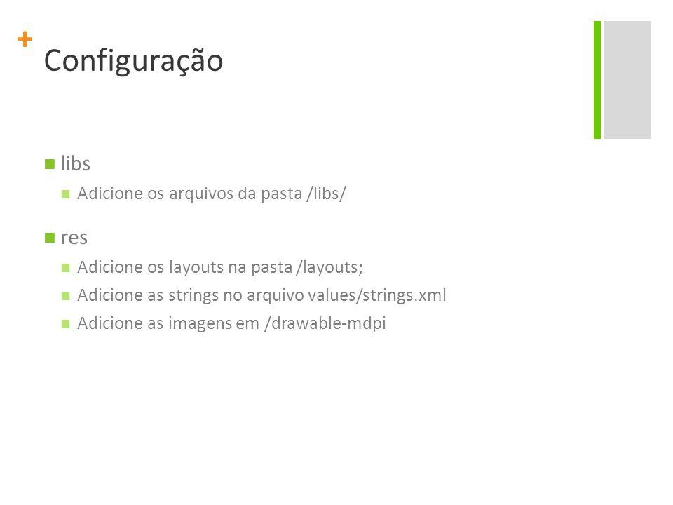 + Configuração libs Adicione os arquivos da pasta /libs/ res Adicione os layouts na pasta /layouts; Adicione as strings no arquivo values/strings.xml