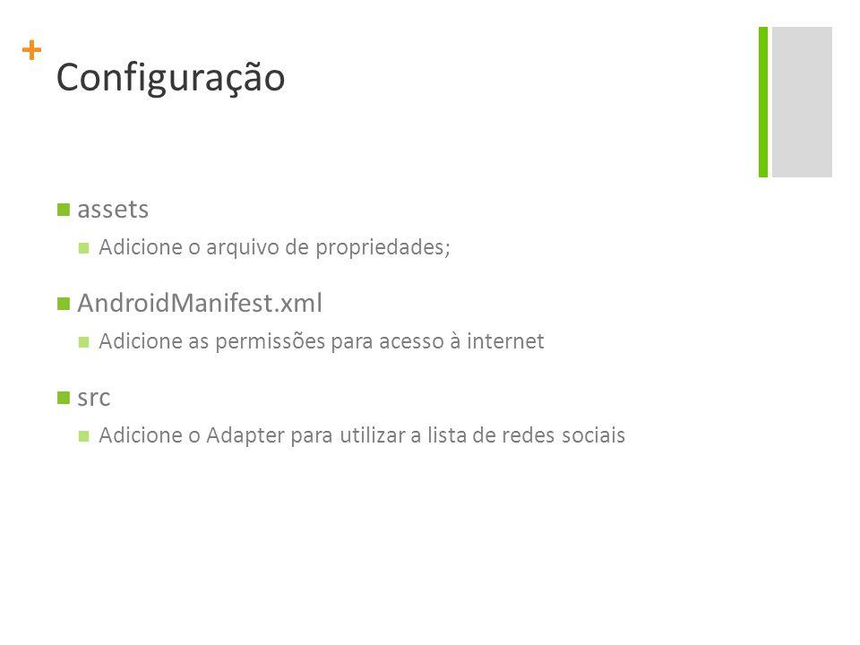 + Configuração assets Adicione o arquivo de propriedades; AndroidManifest.xml Adicione as permissões para acesso à internet src Adicione o Adapter para utilizar a lista de redes sociais