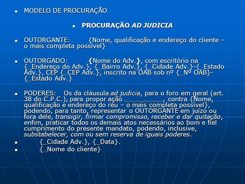 MODELO DE PROCURAÇÃO MODELO DE PROCURAÇÃO PROCURAÇÃO AD JUDICIA PROCURAÇÃO AD JUDICIA OUTORGANTE:{Nome, qualificação e endereço do cliente – o mais co