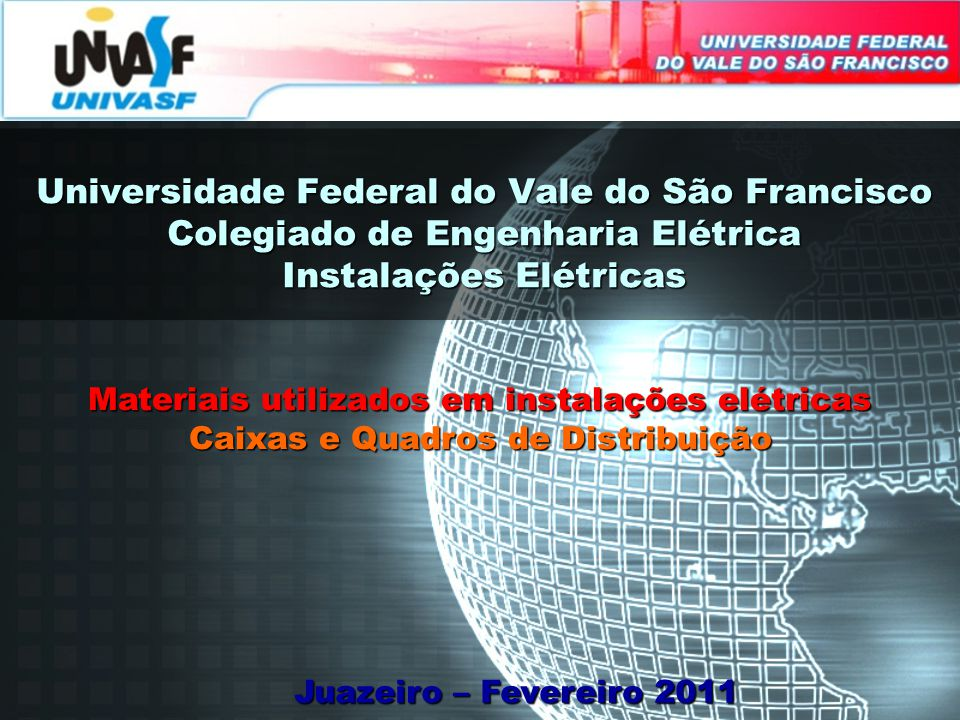 Universidade Federal do Vale do São Francisco Colegiado de Engenharia Elétrica Instalações Elétricas Juazeiro – Fevereiro 2011 Materiais utilizados em