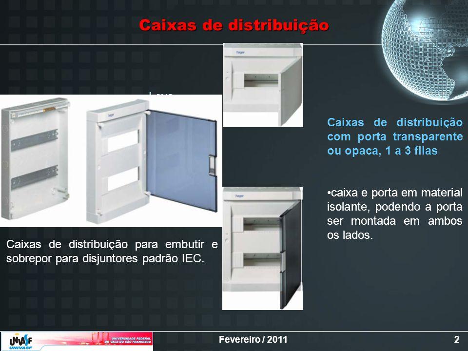 Fevereiro / 20112 Caixas de distribuição Leve Caixas de distribuição para embutir e sobrepor para disjuntores padrão IEC. Caixas de distribuição com p
