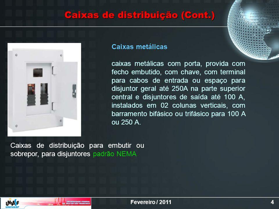 Fevereiro / 20114 Caixas de distribuição para embutir ou sobrepor, para disjuntores padrão NEMA Caixas metálicas caixas metálicas com porta, provida c