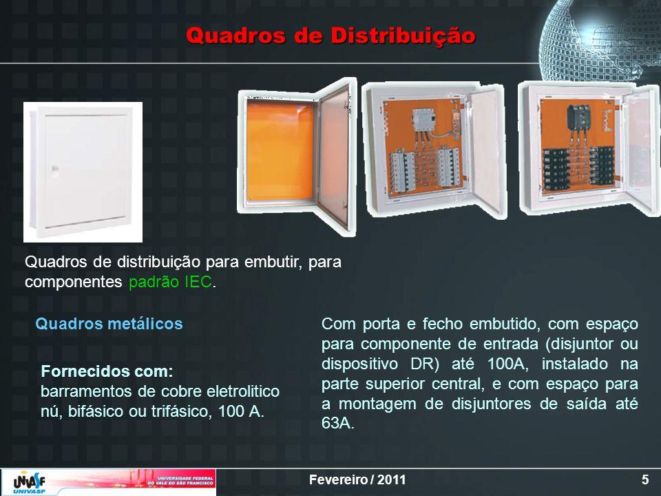 Fevereiro / 20115 Quadros de Distribuição Quadros de distribuição para embutir, para componentes padrão IEC. Quadros metálicos Fornecidos com: barrame