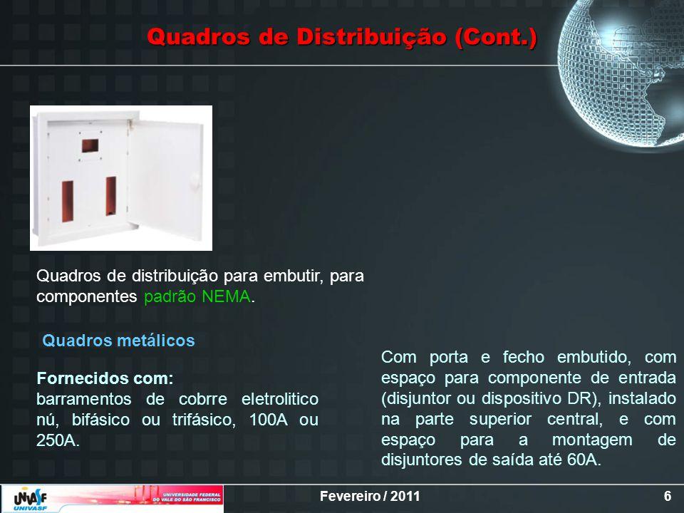 Fevereiro / 20116 Quadros de distribuição para embutir, para componentes padrão NEMA. Quadros metálicos Fornecidos com: barramentos de cobrre eletroli