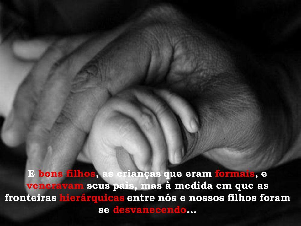 Com efeito, antes se considerava um bom pai, aquele cujos filhos se comportavam bem, obedeciam suas ordens, e os tratavam com o devido respeito.
