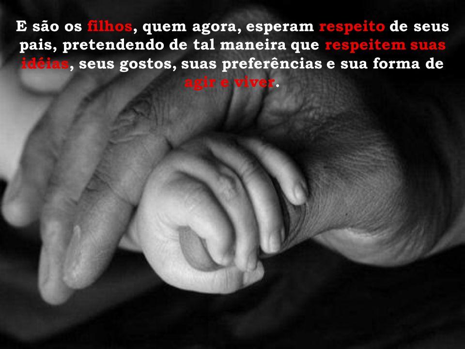...hoje, os bons pais são aqueles que conseguem que seus filhos os amem, ainda que pouco o respeitem.