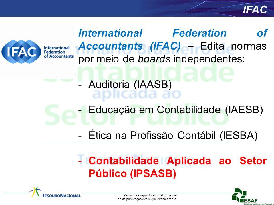 Permitida a reprodução total ou parcial desta publicação desde que citada a fonte. IFAC International Federation of Accountants (IFAC) – Edita normas