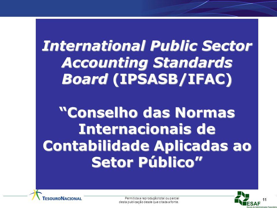 Permitida a reprodução total ou parcial desta publicação desde que citada a fonte. 11 International Public Sector Accounting Standards Board (IPSASB/I