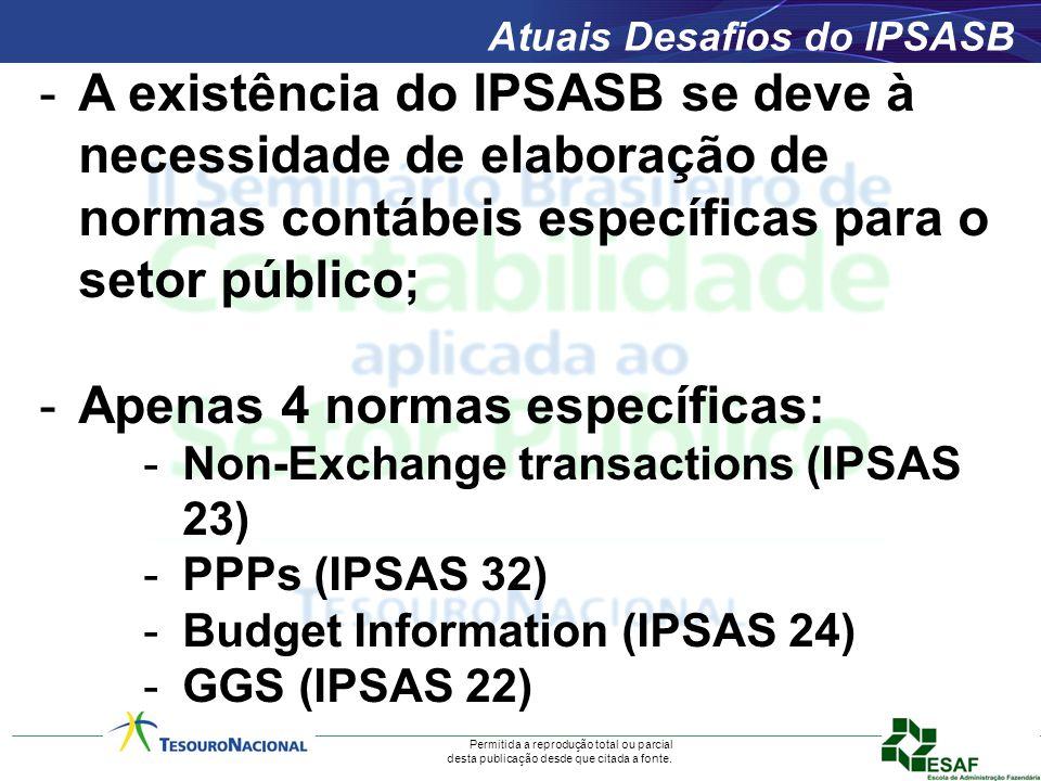 Permitida a reprodução total ou parcial desta publicação desde que citada a fonte. Atuais Desafios do IPSASB -A existência do IPSASB se deve à necessi