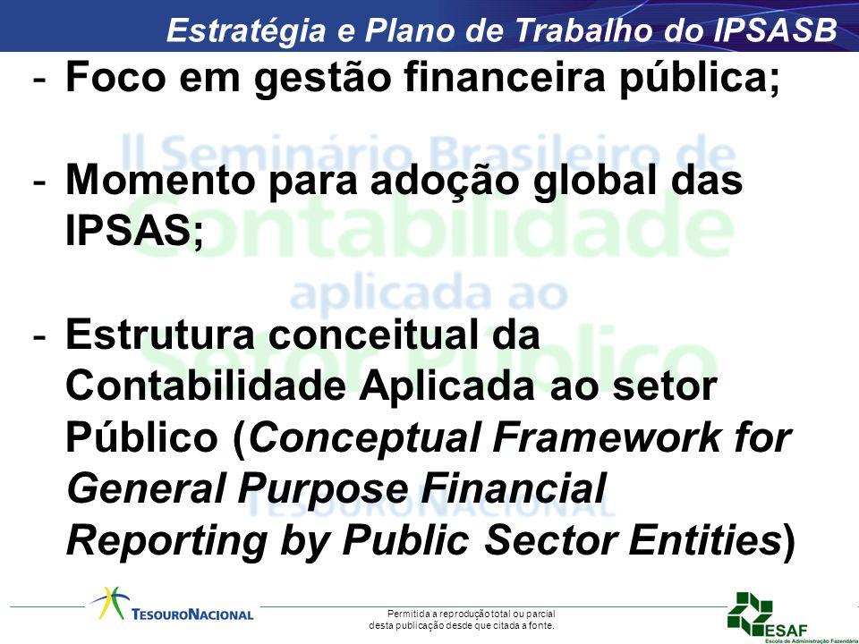 Permitida a reprodução total ou parcial desta publicação desde que citada a fonte. Estratégia e Plano de Trabalho do IPSASB -Foco em gestão financeira