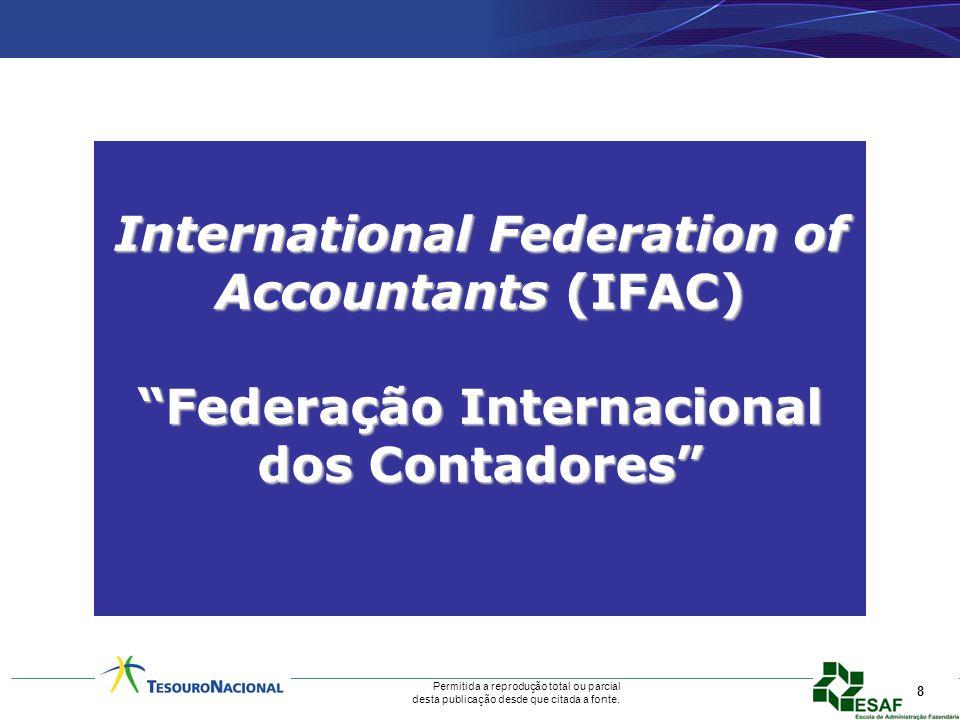 Permitida a reprodução total ou parcial desta publicação desde que citada a fonte. 8 International Federation of Accountants (IFAC) Federação Internac