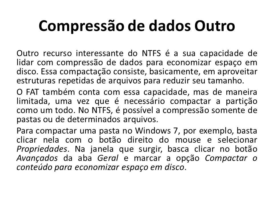 Compressão de dados Outro Outro recurso interessante do NTFS é a sua capacidade de lidar com compressão de dados para economizar espaço em disco. Essa