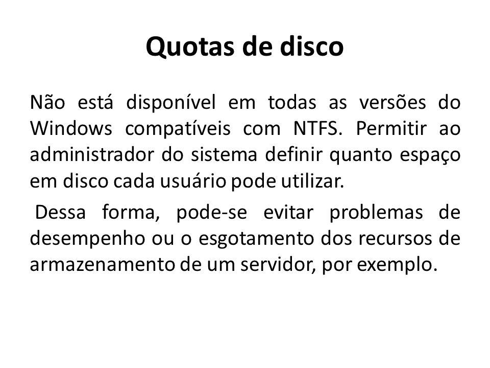 Quotas de disco Não está disponível em todas as versões do Windows compatíveis com NTFS. Permitir ao administrador do sistema definir quanto espaço em