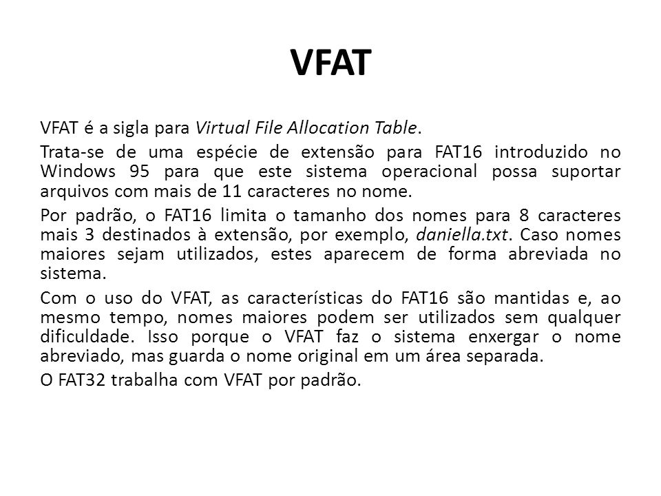 VFAT VFAT é a sigla para Virtual File Allocation Table.