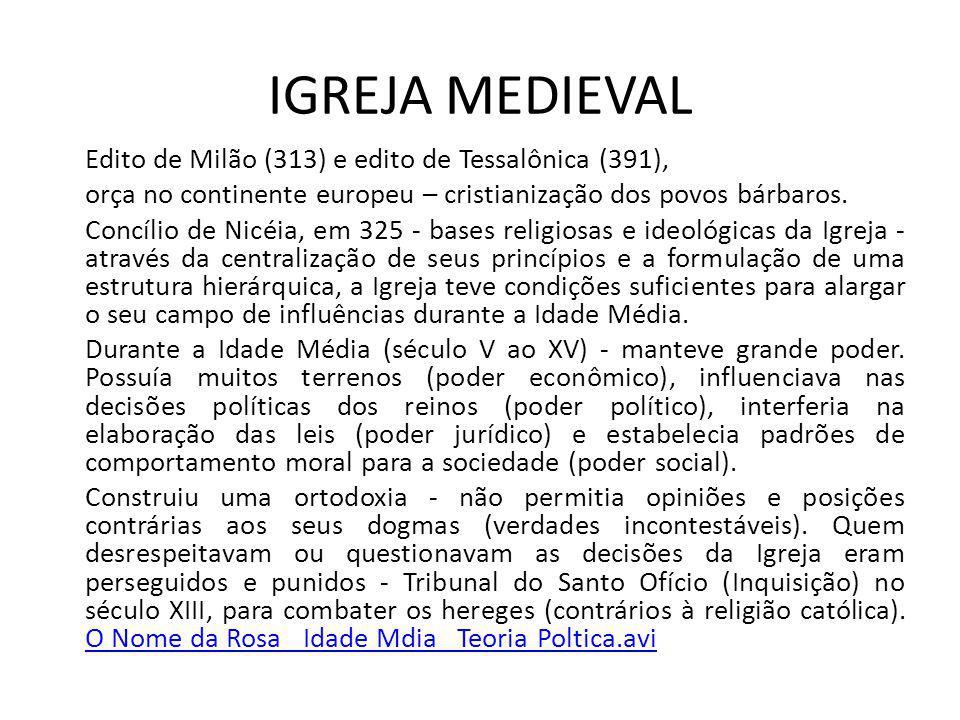 IGREJA MEDIEVAL Edito de Milão (313) e edito de Tessalônica (391), orça no continente europeu – cristianização dos povos bárbaros. Concílio de Nicéia,