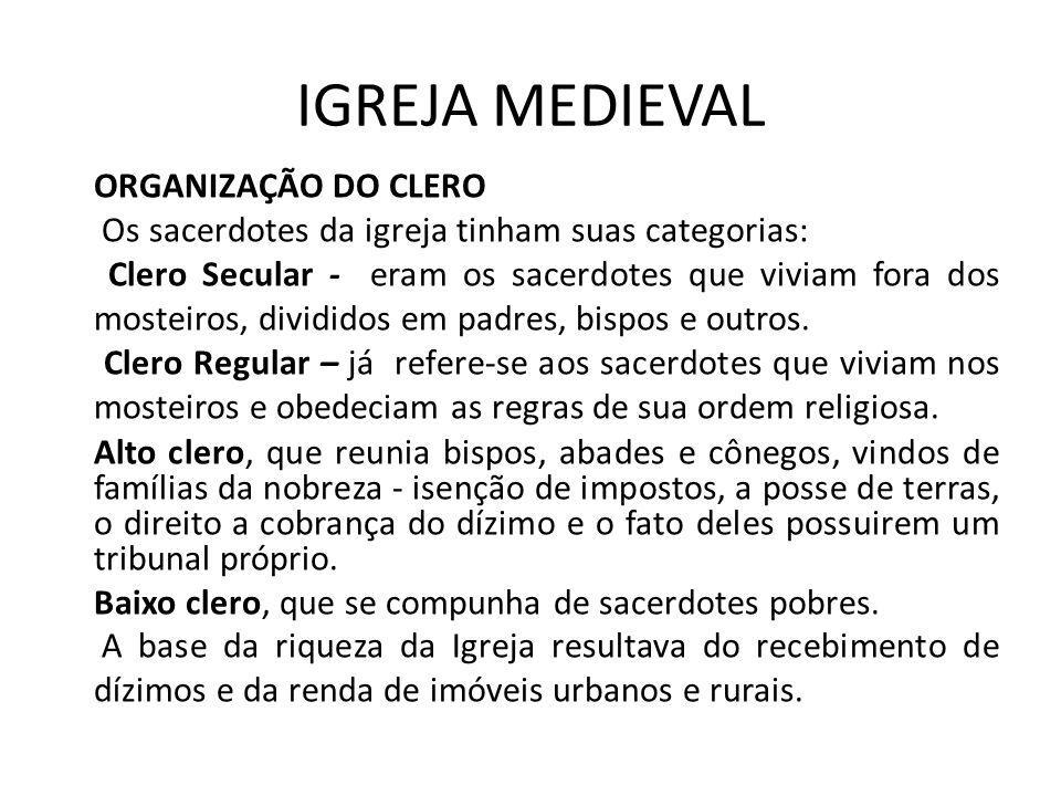 IGREJA MEDIEVAL ORGANIZAÇÃO DO CLERO Os sacerdotes da igreja tinham suas categorias: Clero Secular - eram os sacerdotes que viviam fora dos mosteiros,