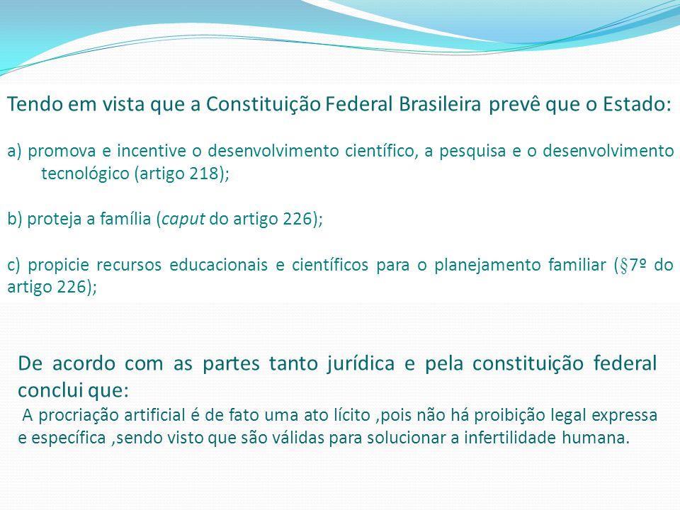 Tendo em vista que a Constituição Federal Brasileira prevê que o Estado: a) promova e incentive o desenvolvimento científico, a pesquisa e o desenvolv
