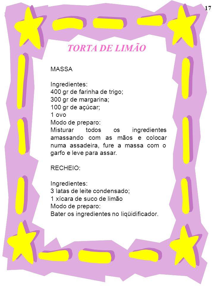 TORTA DE LIMÃO MASSA Ingredientes: 400 gr de farinha de trigo; 300 gr de margarina; 100 gr de açúcar; 1 ovo Modo de preparo: Misturar todos os ingredi