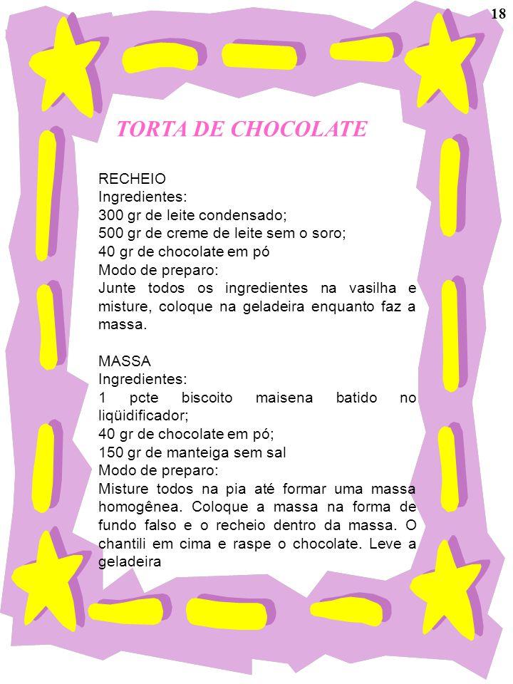 TORTA DE CHOCOLATE RECHEIO Ingredientes: 300 gr de leite condensado; 500 gr de creme de leite sem o soro; 40 gr de chocolate em pó Modo de preparo: Ju