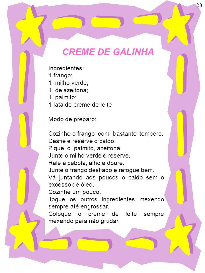 CREME DE GALINHA Ingredientes: 1 frango; 1 milho verde; 1 de azeitona; 1 palmito; 1 lata de creme de leite Modo de preparo: Cozinhe o frango com basta