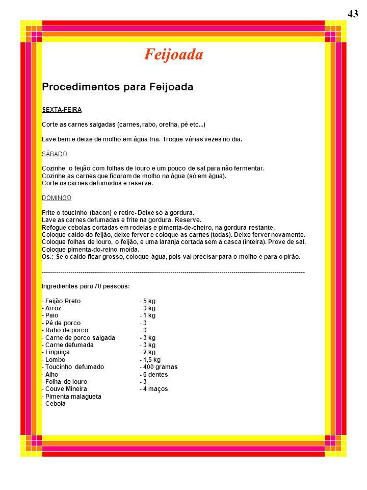 Feijoada Procedimentos para Feijoada SEXTA-FEIRA Corte as carnes salgadas (carnes, rabo, orelha, pé etc...) Lave bem e deixe de molho em água fria. Tr