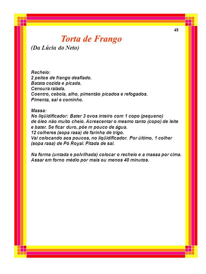 Torta de Frango (Da Lúcia do Neto) Recheio: 2 peitos de frango desfiado. Batata cozida e picada. Cenoura ralada. Coentro, cebola, alho, pimentão picad