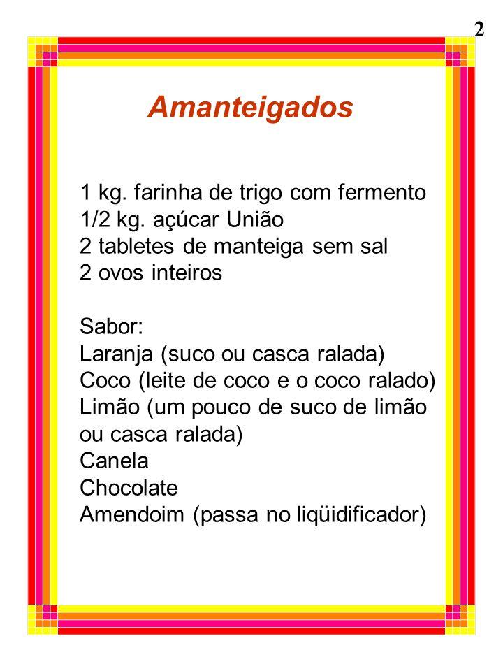 Amanteigados 1 kg. farinha de trigo com fermento 1/2 kg. açúcar União 2 tabletes de manteiga sem sal 2 ovos inteiros Sabor: Laranja (suco ou casca ral