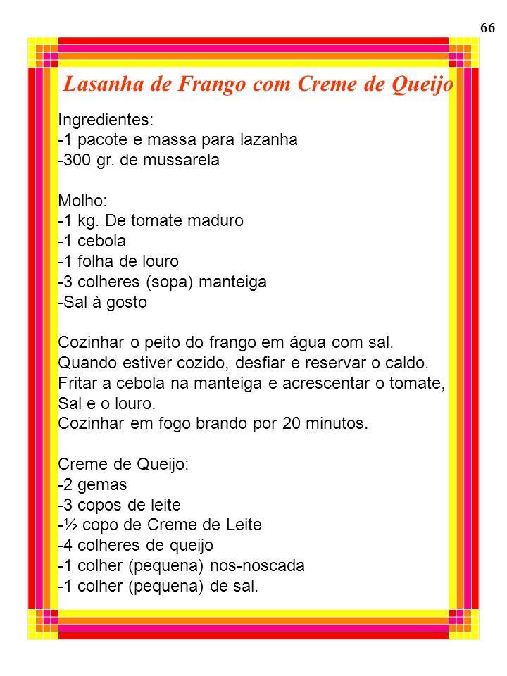 Lasanha de Frango com Creme de Queijo Ingredientes: -1 pacote e massa para lazanha -300 gr. de mussarela Molho: -1 kg. De tomate maduro -1 cebola -1 f