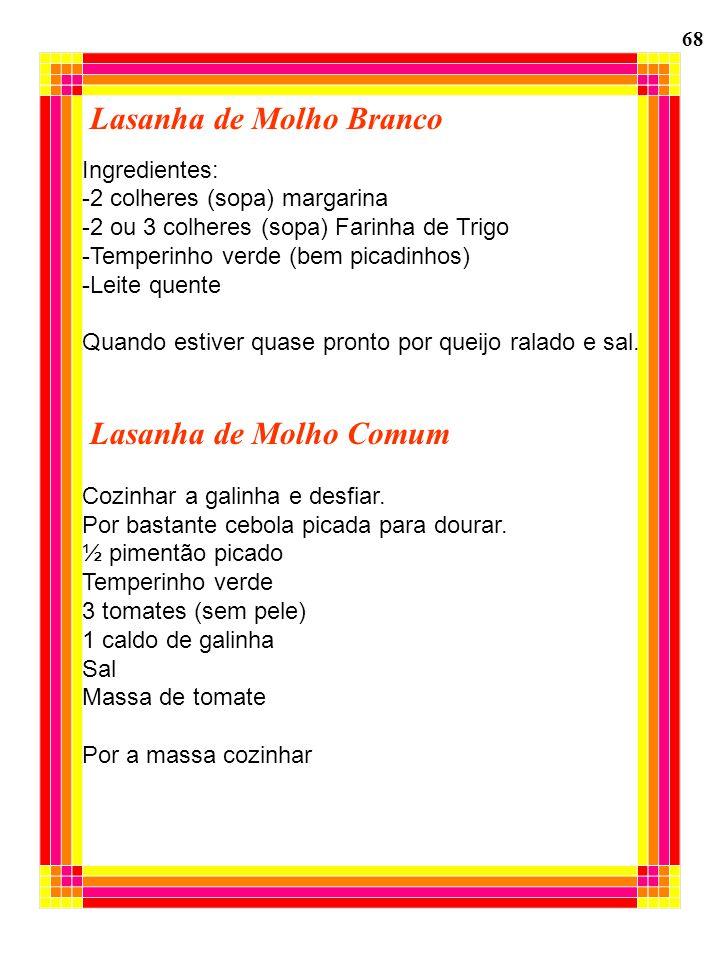 Lasanha de Molho Branco Ingredientes: -2 colheres (sopa) margarina -2 ou 3 colheres (sopa) Farinha de Trigo -Temperinho verde (bem picadinhos) -Leite