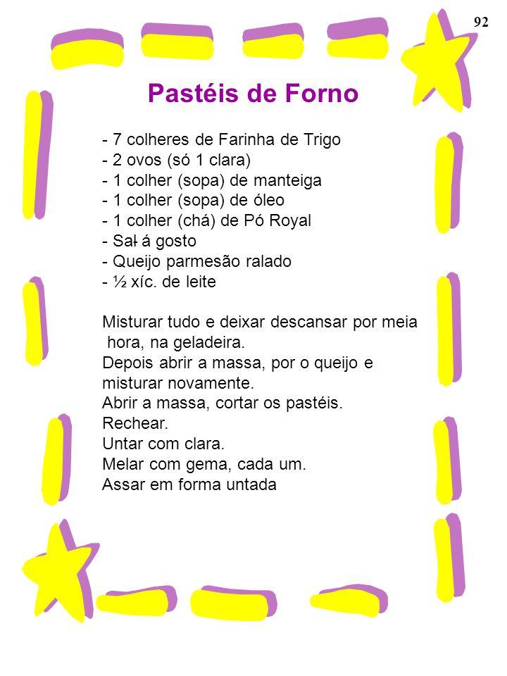 92 Pastéis de Forno - 7 colheres de Farinha de Trigo - 2 ovos (só 1 clara) - 1 colher (sopa) de manteiga - 1 colher (sopa) de óleo - 1 colher (chá) de
