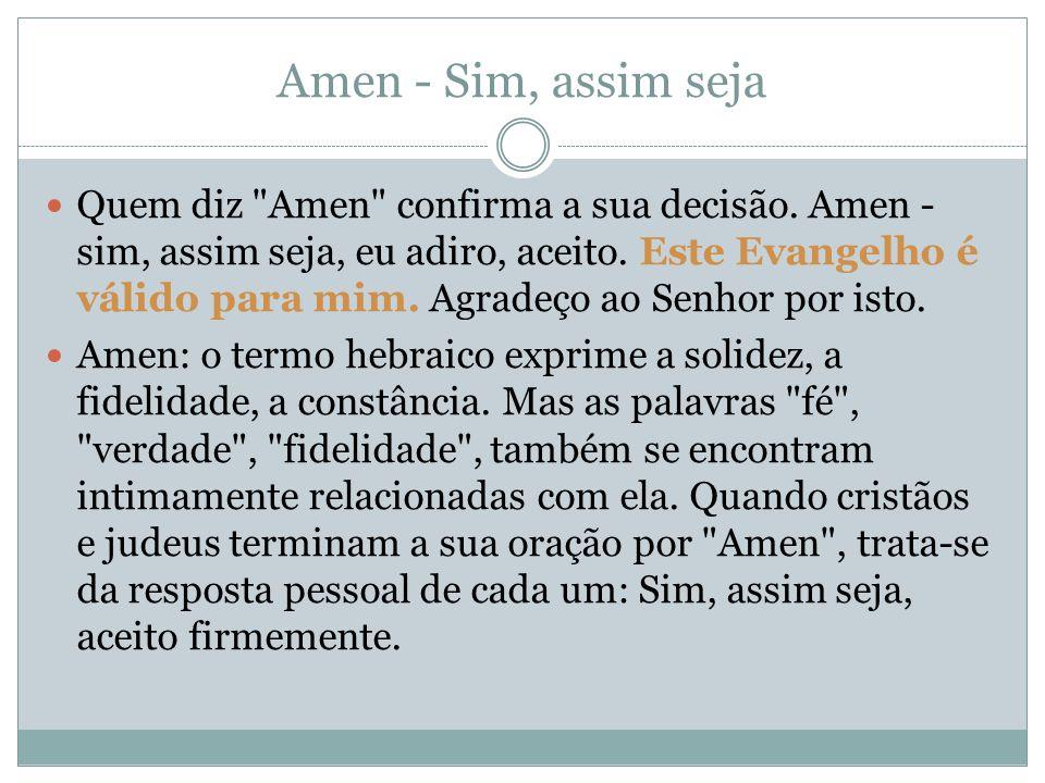 Amen - Sim, assim seja Quem diz Amen confirma a sua decisão.