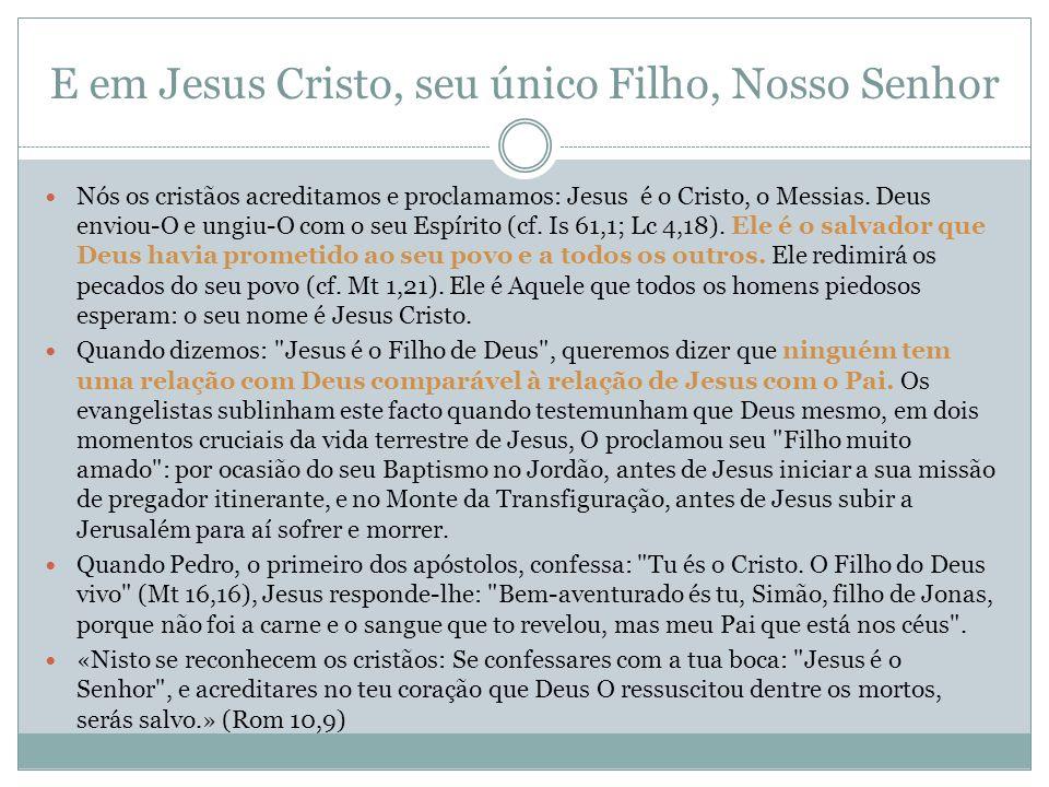 E em Jesus Cristo, seu único Filho, Nosso Senhor Nós os cristãos acreditamos e proclamamos: Jesus é o Cristo, o Messias. Deus enviou-O e ungiu-O com o