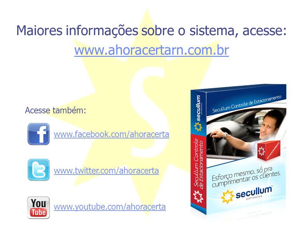 Maiores informações sobre o sistema, acesse: www.ahoracertarn.com.br Acesse também: www.facebook.com/ahoracerta www.twitter.com/ahoracerta www.youtube