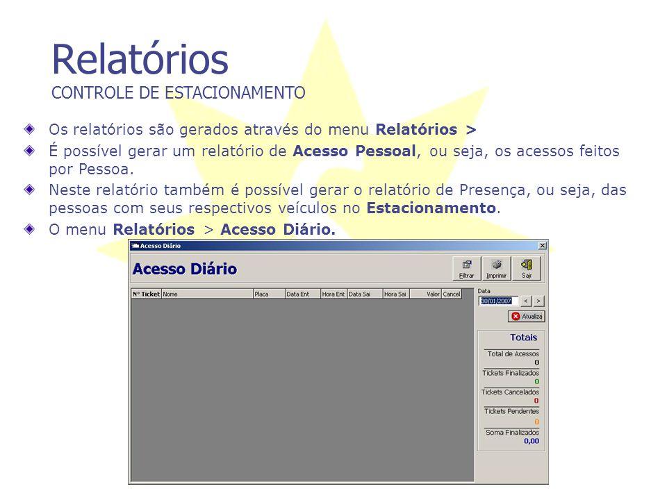 Relatórios CONTROLE DE ESTACIONAMENTO Os relatórios são gerados através do menu Relatórios > É possível gerar um relatório de Acesso Pessoal, ou seja,