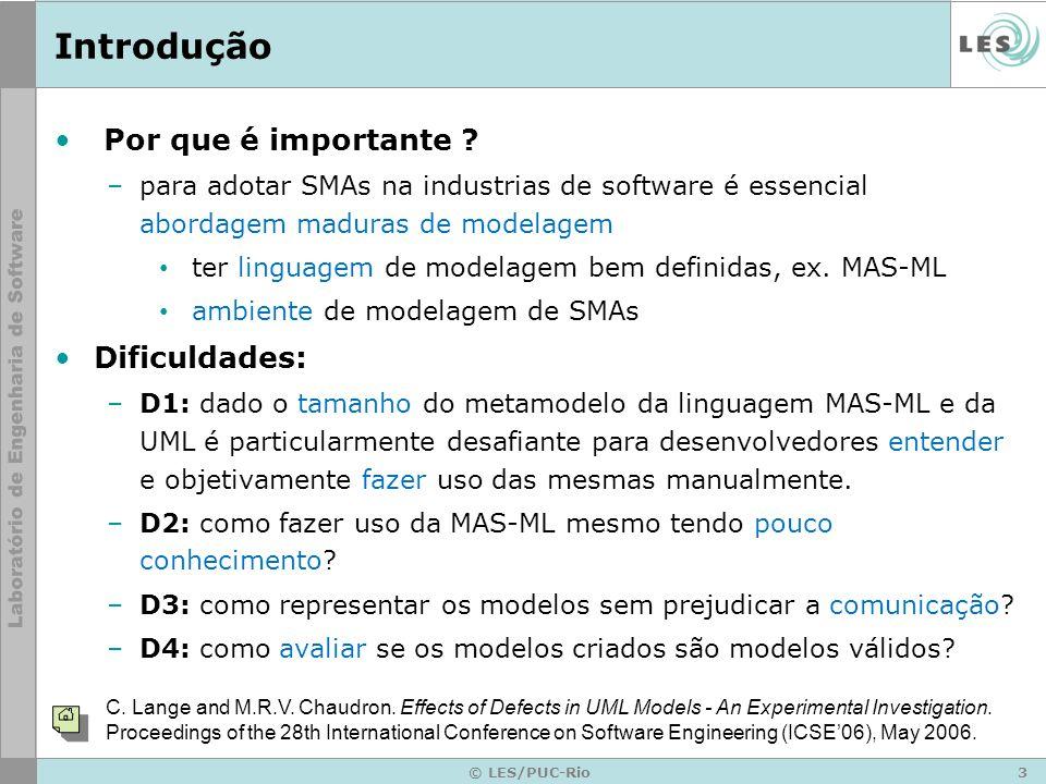 4 © LES/PUC-Rio MAS-ML Tool Trata-se de um ambiente de modelagem específico de domínio para SMAs Objetivo: reduzir a lacuna entre o domínio do problema e o domínio da solução Desenvolvimento: Metamodelo da MAS-ML Ferramenta de Modelagem Processo MDD - metamodelo da MAS-ML: modelo central e de maior Abstração 5 Etapas