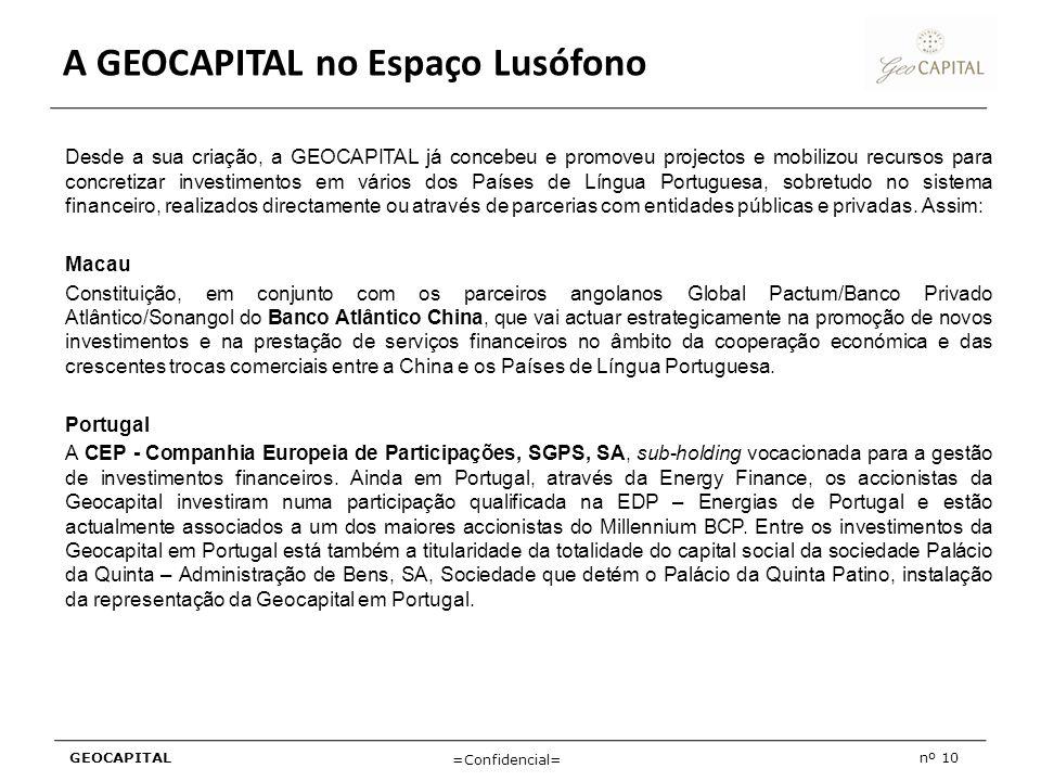 GEOCAPITALnº 10 =Confidencial= Desde a sua criação, a GEOCAPITAL já concebeu e promoveu projectos e mobilizou recursos para concretizar investimentos