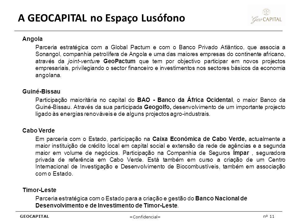 GEOCAPITALnº 11 =Confidencial= Angola Parceria estratégica com a Global Pactum e com o Banco Privado Atlântico, que associa a Sonangol, companhia petr