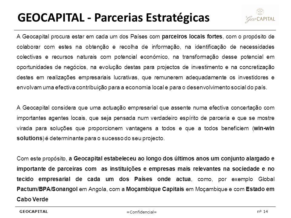 GEOCAPITALnº 14 =Confidencial= GEOCAPITAL - Parcerias Estratégicas A Geocapital procura estar em cada um dos Países com parceiros locais fortes, com o