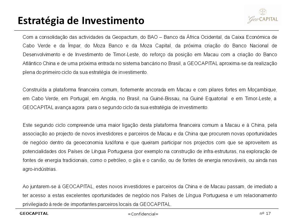 GEOCAPITALnº 17 =Confidencial= Estratégia de Investimento Com a consolidação das actividades da Geopactum, do BAO – Banco da África Ocidental, da Caix