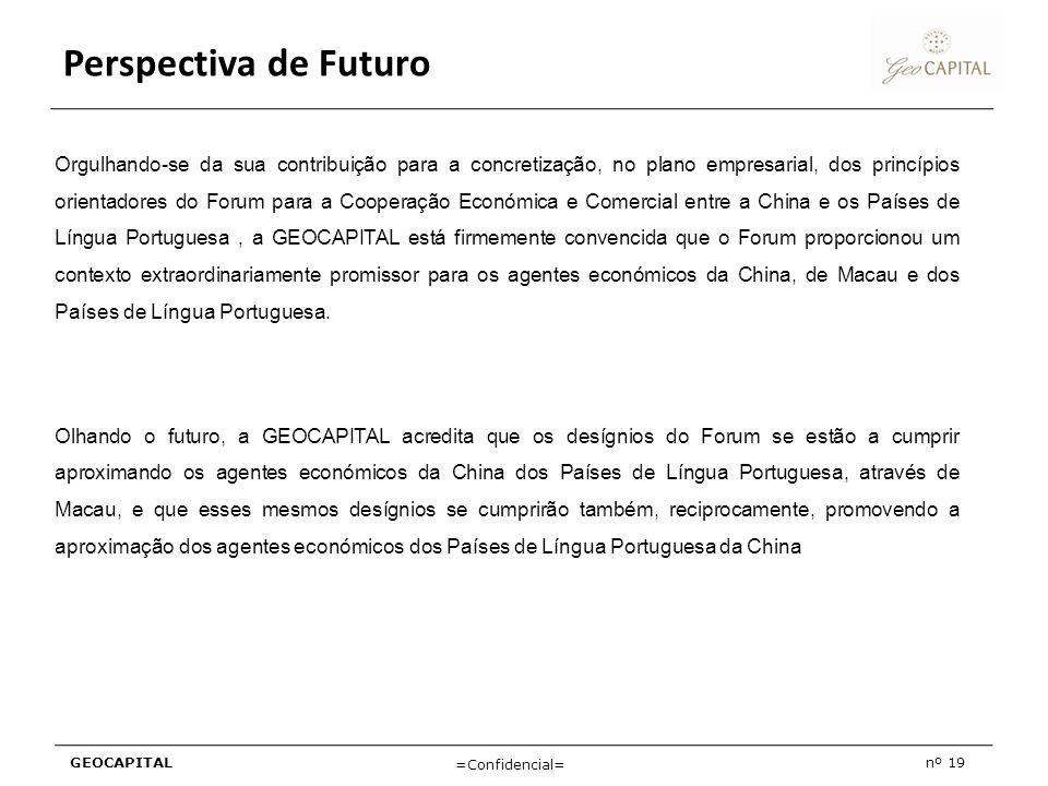 GEOCAPITALnº 19 =Confidencial= Perspectiva de Futuro Orgulhando-se da sua contribuição para a concretização, no plano empresarial, dos princípios orie