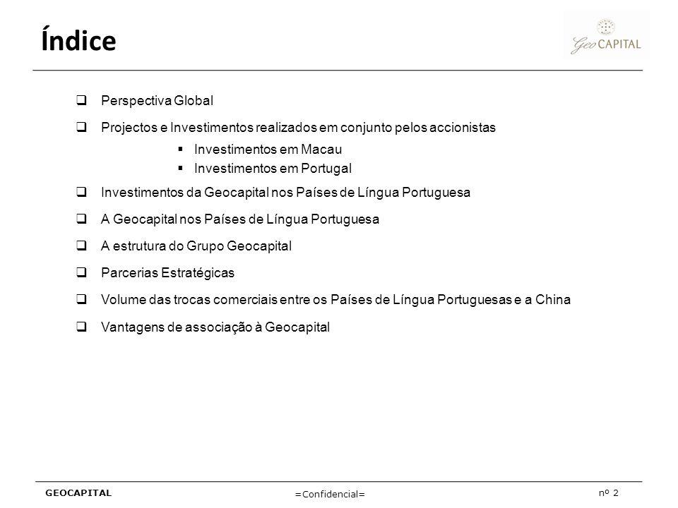 GEOCAPITALnº 2 =Confidencial= Índice Perspectiva Global Projectos e Investimentos realizados em conjunto pelos accionistas Investimentos em Macau Inve