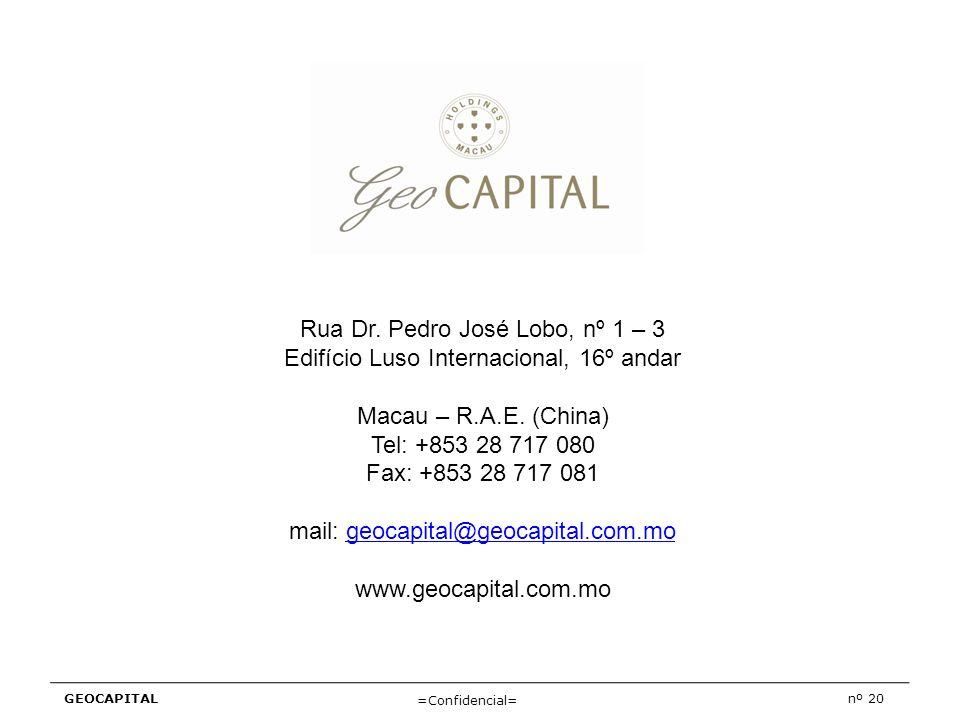 GEOCAPITALnº 20 =Confidencial= Rua Dr. Pedro José Lobo, nº 1 – 3 Edifício Luso Internacional, 16º andar Macau – R.A.E. (China) Tel: +853 28 717 080 Fa