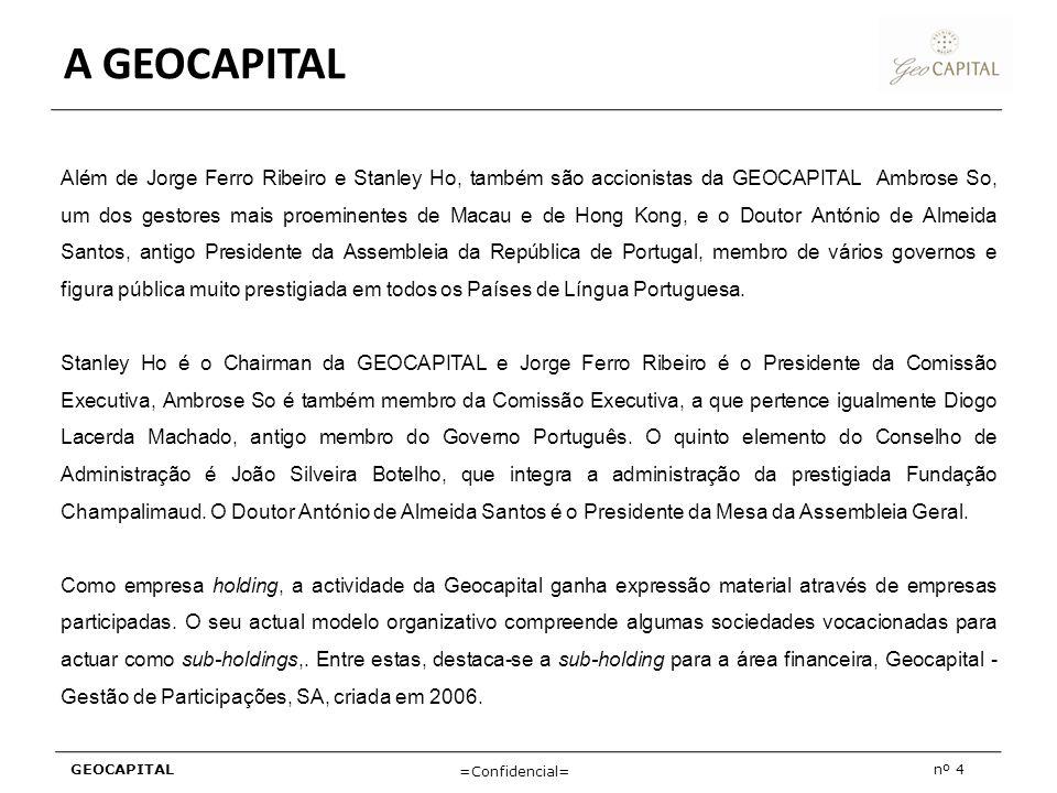 GEOCAPITALnº 4 =Confidencial= A GEOCAPITAL Além de Jorge Ferro Ribeiro e Stanley Ho, também são accionistas da GEOCAPITAL Ambrose So, um dos gestores
