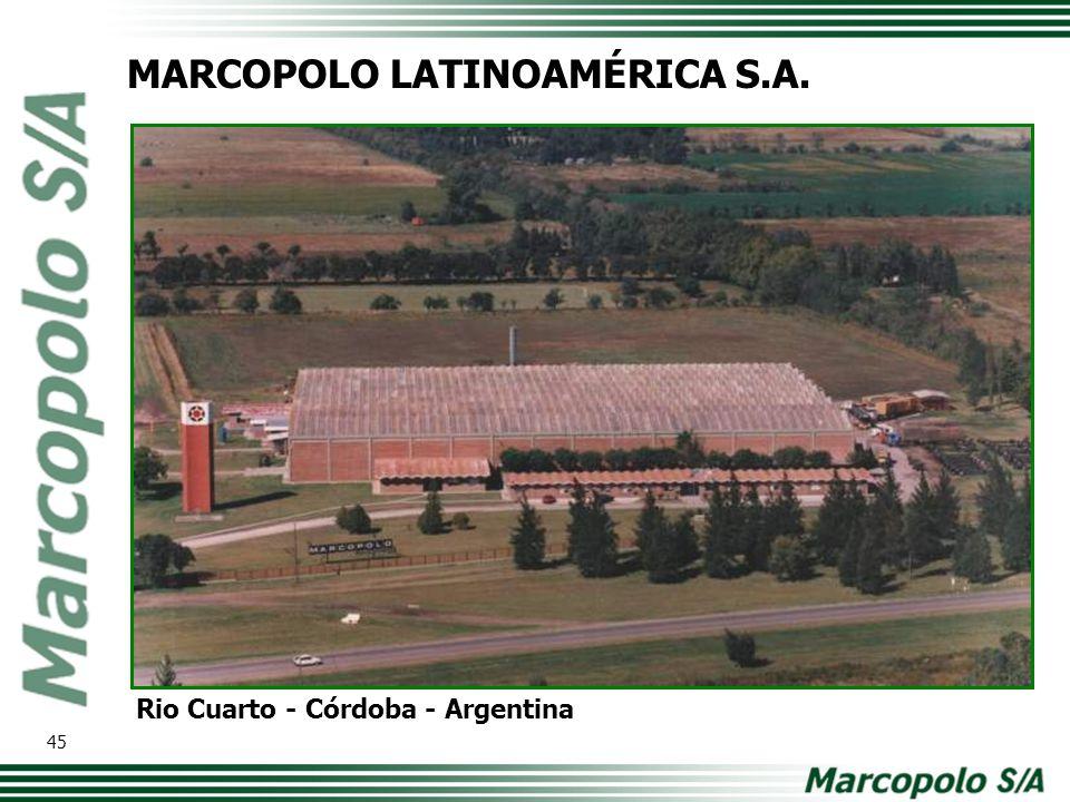 MARCOPOLO LATINOAMÉRICA S.A. Rio Cuarto - Córdoba - Argentina 45