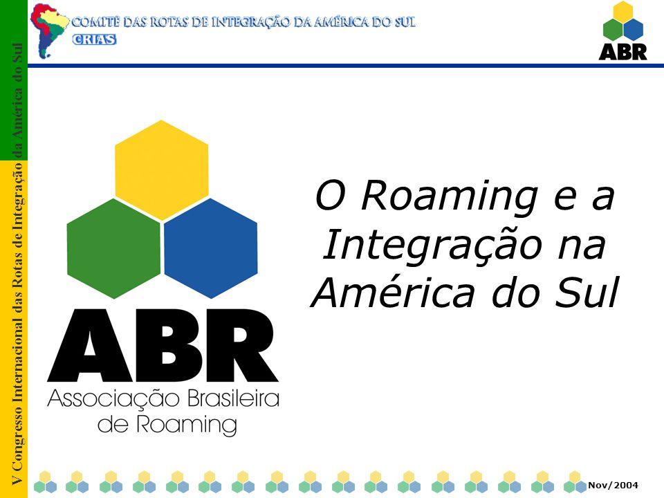 V Congresso Internacional das Rotas de Integração da América do Sul Nov/2004 O Roaming e a Integração na América do Sul