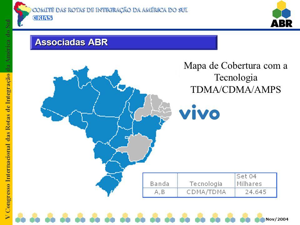 V Congresso Internacional das Rotas de Integração da América do Sul Nov/2004 Associadas ABR Mapa de Cobertura com a Tecnologia TDMA/CDMA/AMPS